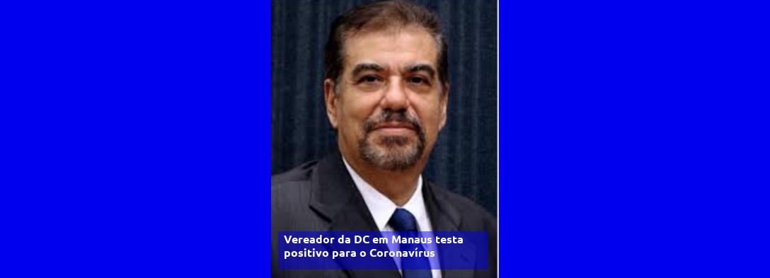 Vereador da DC em Manaus testa positivo para o Coronavirus